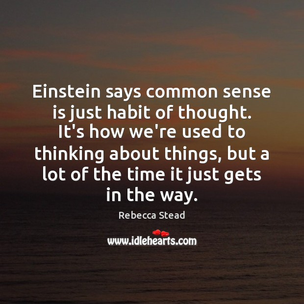 Image Einstein Says Common Sense Is Just Habit Of Thought Its How We