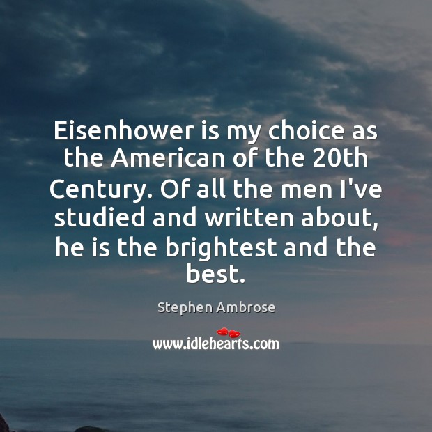 Eisenhower is my choice as the American of the 20th Century. Of Image