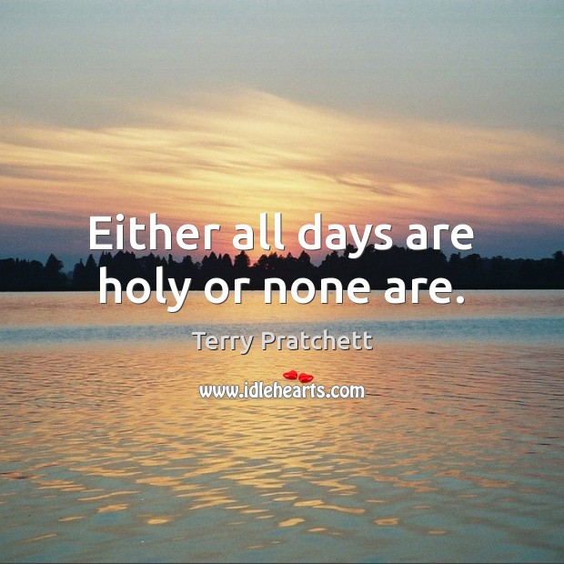 Either all days are holy or none are. Image