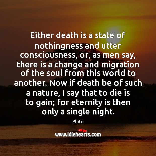 Either death is a state of nothingness and utter consciousness, or, as Image