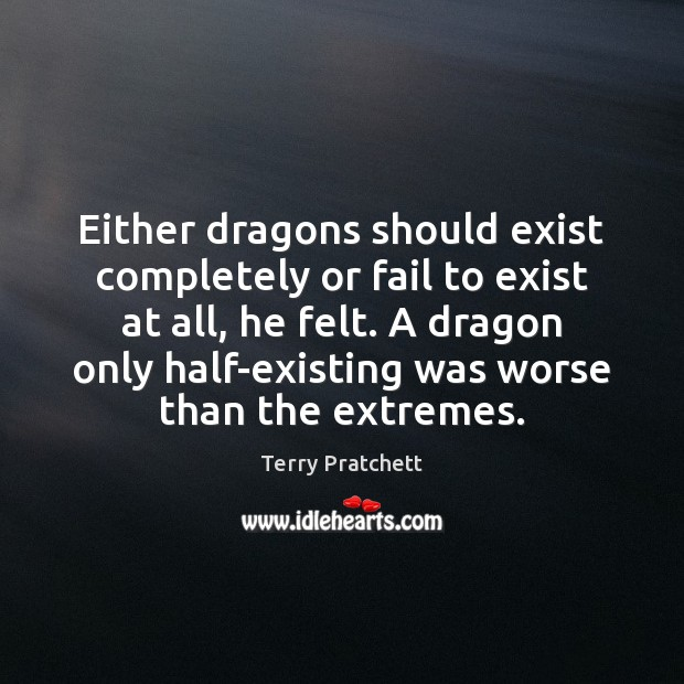 Image, Either dragons should exist completely or fail to exist at all, he