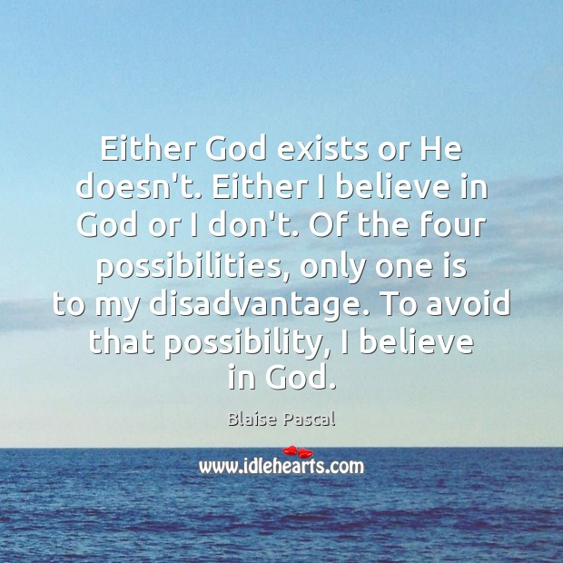 Image, Either God exists or He doesn't. Either I believe in God or
