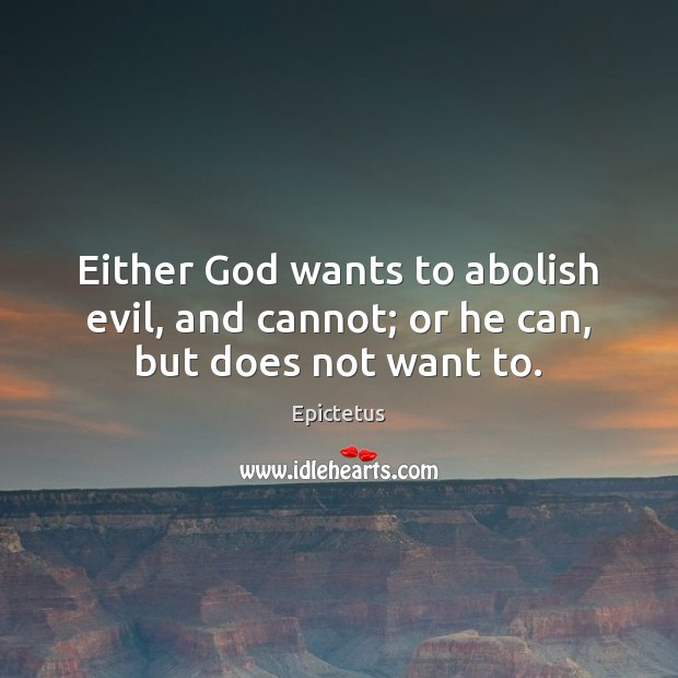 Image, Either God wants to abolish evil, and cannot; or he can, but does not want to.
