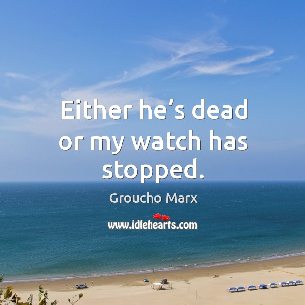 Image, Either he's dead or my watch has stopped.