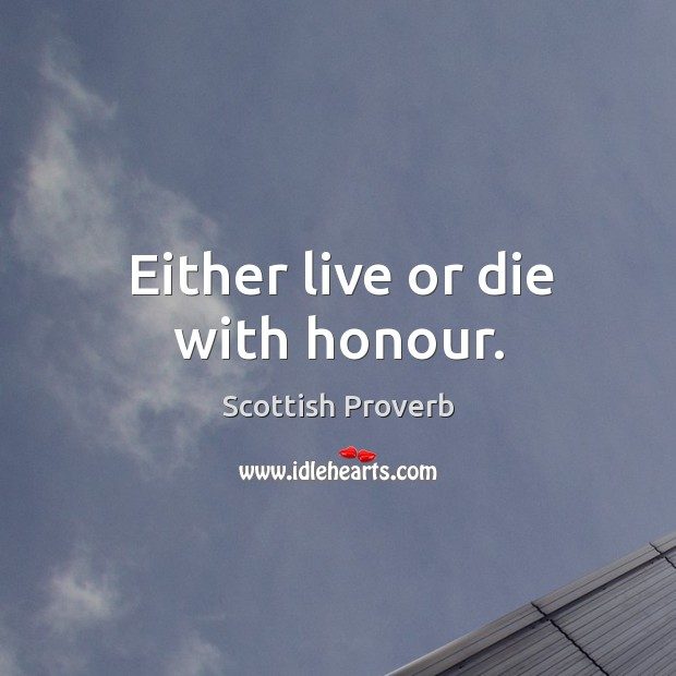 Image, Either live or die with honour.