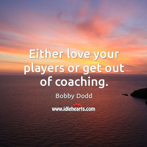 Image, Either love your players or get out of coaching.