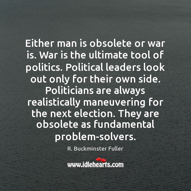 Either man is obsolete or war is. War is the ultimate tool Image