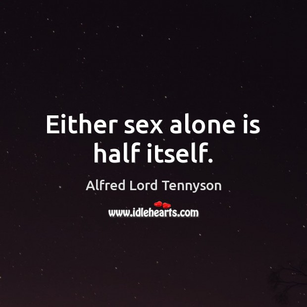 Image, Either sex alone is half itself.