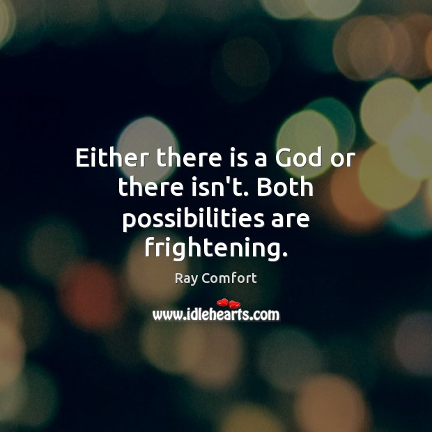 Either there is a God or there isn't. Both possibilities are frightening. Ray Comfort Picture Quote