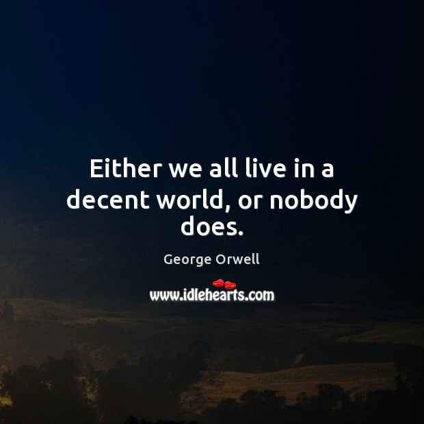 Either we all live in a decent world, or nobody does. Image