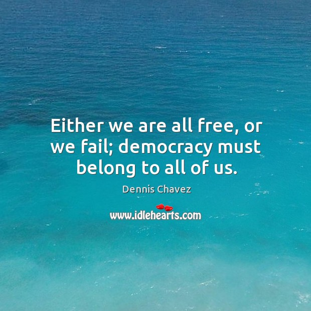 Either we are all free, or we fail; democracy must belong to all of us. Image