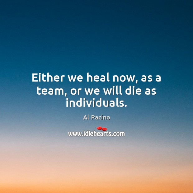Image, Either we heal now, as a team, or we will die as individuals.
