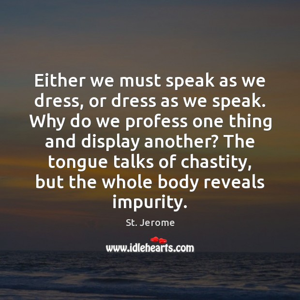 Either we must speak as we dress, or dress as we speak. St. Jerome Picture Quote