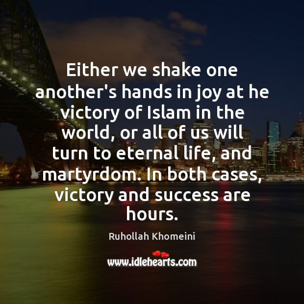 Image, Either we shake one another's hands in joy at he victory of