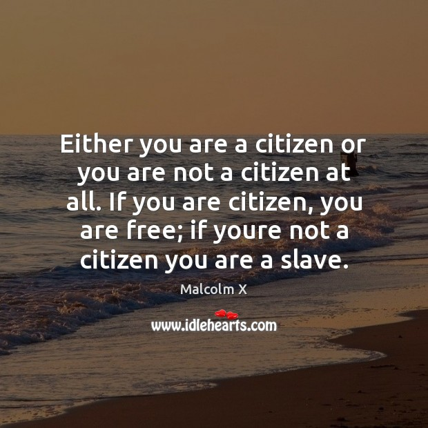 Either you are a citizen or you are not a citizen at Malcolm X Picture Quote