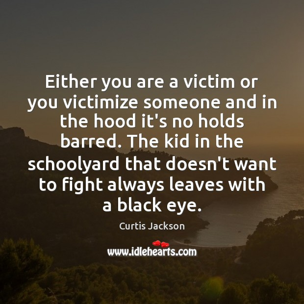 Either you are a victim or you victimize someone and in the Image