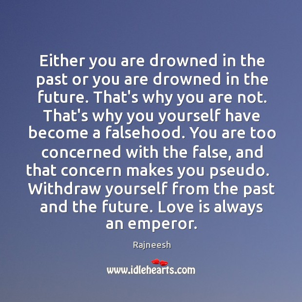Either you are drowned in the past or you are drowned in Image
