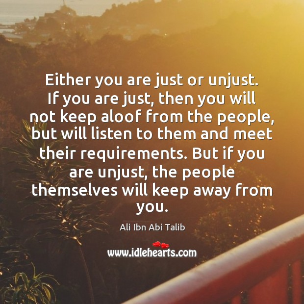 Either you are just or unjust. If you are just, then you Ali Ibn Abi Talib Picture Quote