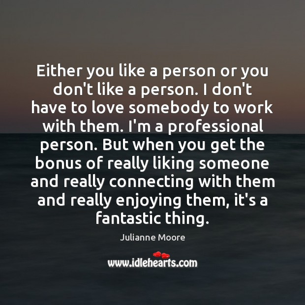 Either you like a person or you don't like a person. I Image