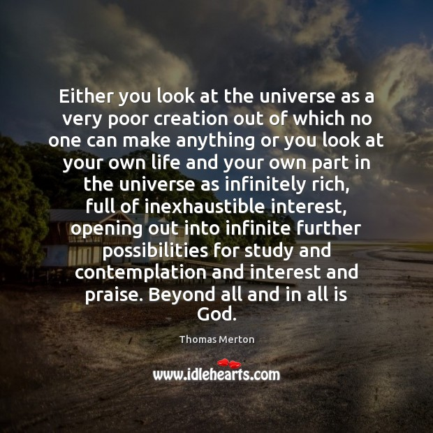 Image, Either you look at the universe as a very poor creation out