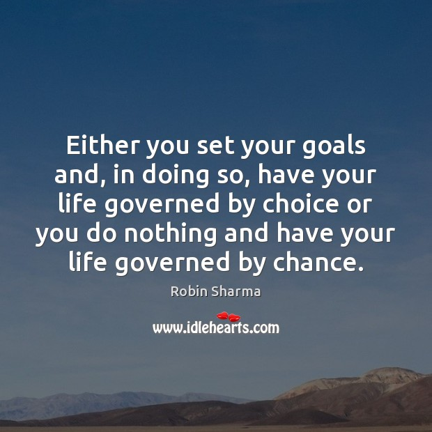 Either you set your goals and, in doing so, have your life Robin Sharma Picture Quote