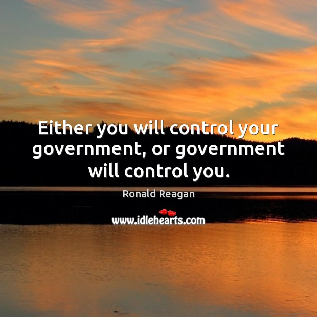 Either you will control your government, or government will control you. Image