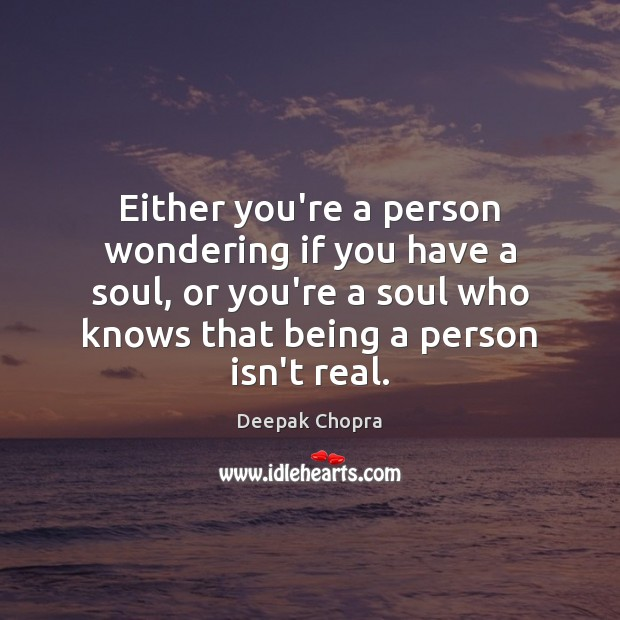 Either you're a person wondering if you have a soul, or you're Image