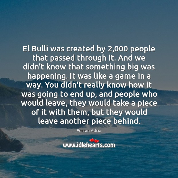 El Bulli was created by 2,000 people that passed through it. And we Image