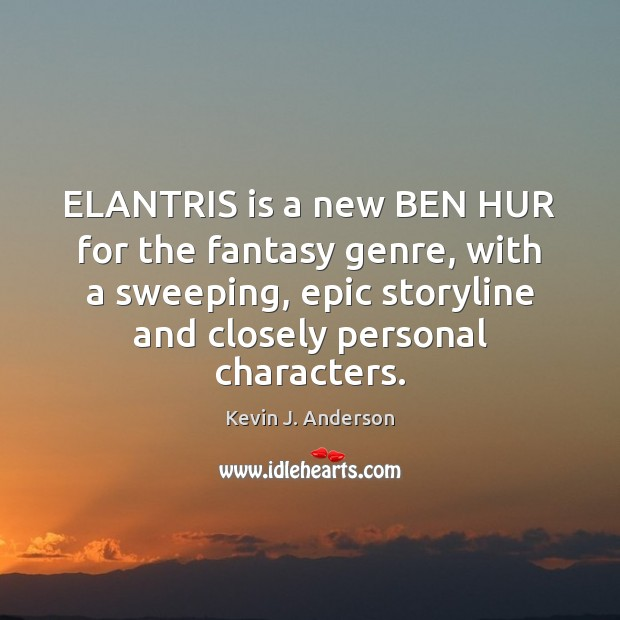 Image, ELANTRIS is a new BEN HUR for the fantasy genre, with a