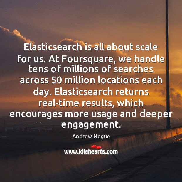 Image, Elasticsearch is all about scale for us. At Foursquare, we handle tens