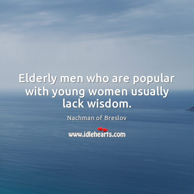 Elderly men who are popular with young women usually lack wisdom. Image