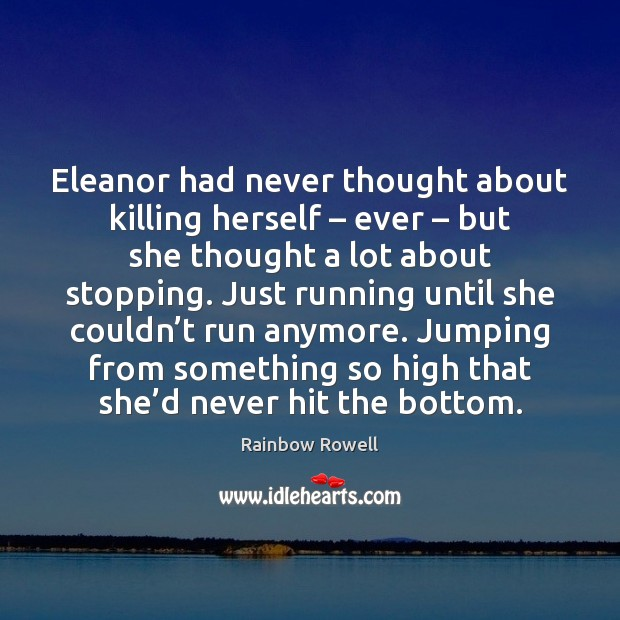 Eleanor had never thought about killing herself – ever – but she thought a Rainbow Rowell Picture Quote