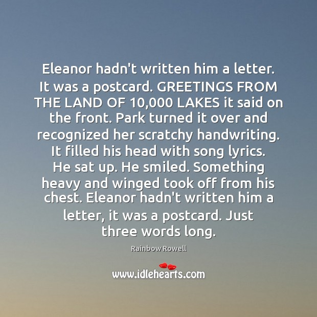 Eleanor hadn't written him a letter. It was a postcard. GREETINGS FROM Rainbow Rowell Picture Quote