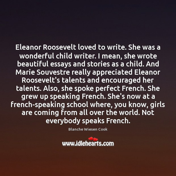 Image, Eleanor Roosevelt loved to write. She was a wonderful child writer. I