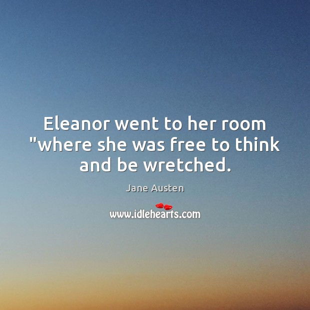 """Image, Eleanor went to her room """"where she was free to think and be wretched."""