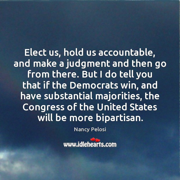 Image, Elect us, hold us accountable, and make a judgment and then go