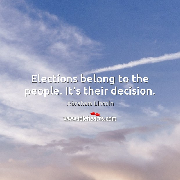 Elections belong to the people. It's their decision. Abraham Lincoln Picture Quote