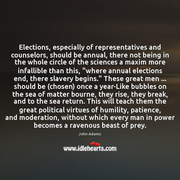 Elections, especially of representatives and counselors, should be annual, there not being Image
