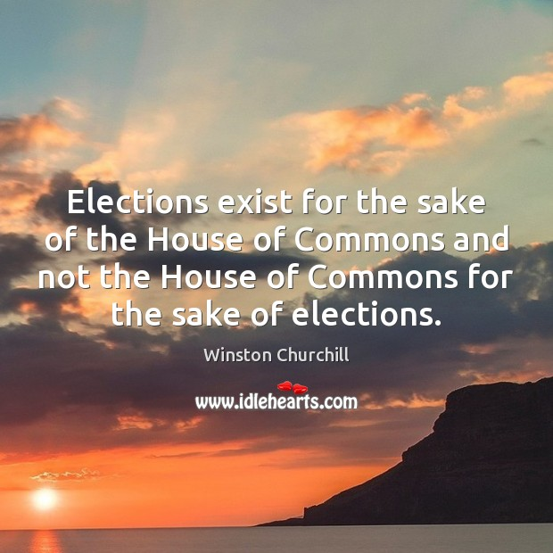 Image, Elections exist for the sake of the House of Commons and not