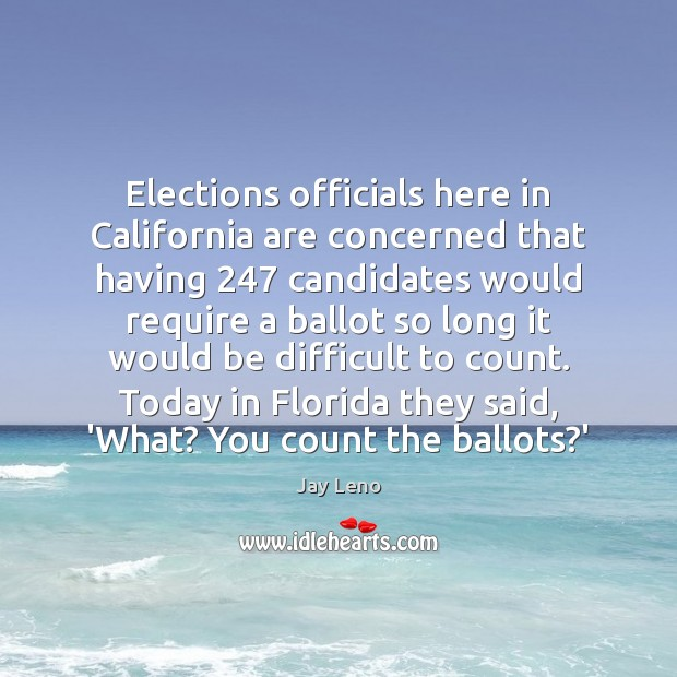 Elections officials here in California are concerned that having 247 candidates would require Jay Leno Picture Quote