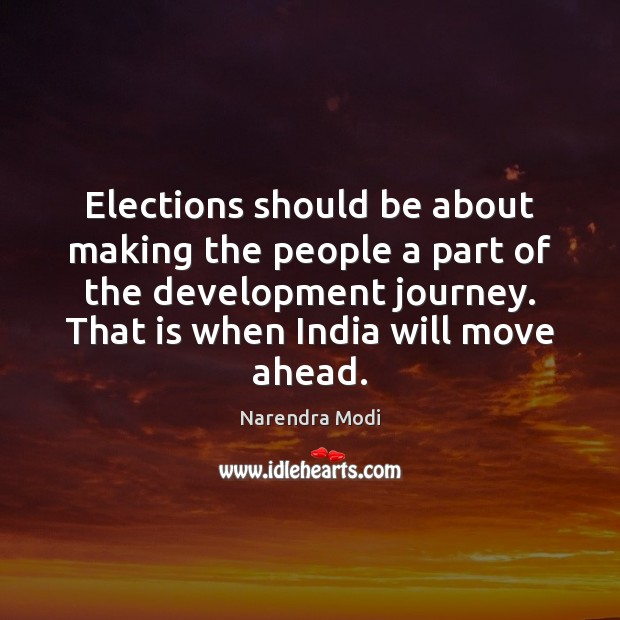 Elections should be about making the people a part of the development Image