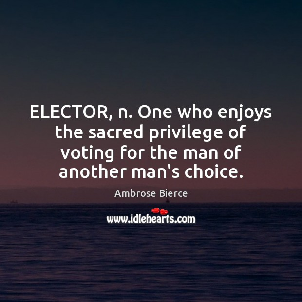Image, ELECTOR, n. One who enjoys the sacred privilege of voting for the