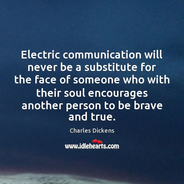 Image, Electric communication will never be a substitute for the face of someone