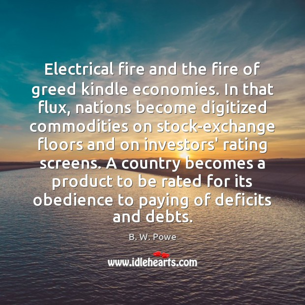 Image, Electrical fire and the fire of greed kindle economies. In that flux,