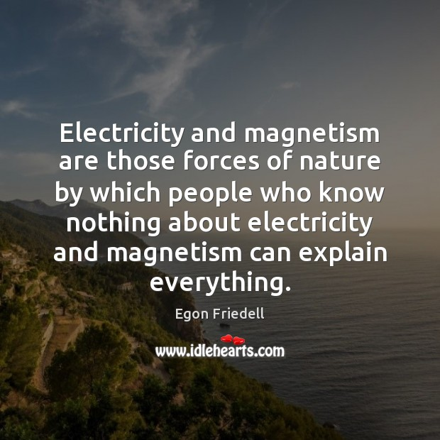 Electricity and magnetism are those forces of nature by which people who Image