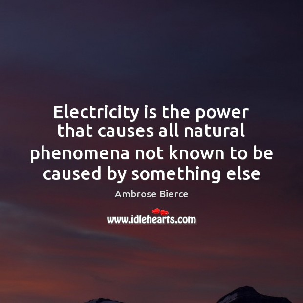 Image, Electricity is the power that causes all natural phenomena not known to