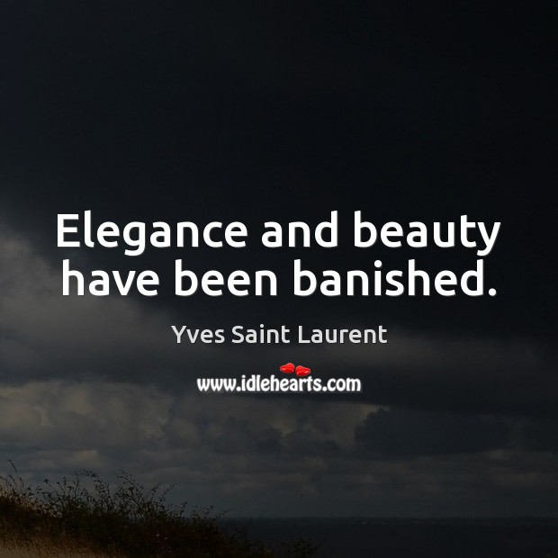 Elegance and beauty have been banished. Image