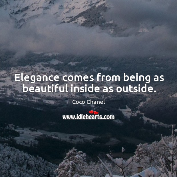 Elegance comes from being as beautiful inside as outside. Image