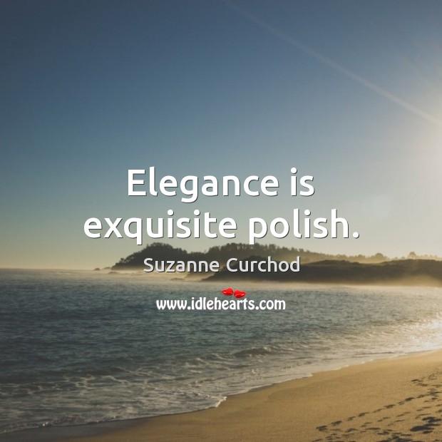Elegance is exquisite polish. Suzanne Curchod Picture Quote