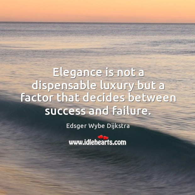 Elegance is not a dispensable luxury but a factor that decides between success and failure. Image